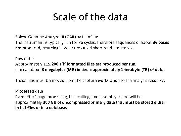 Scale of the data Solexa Genome Analyzer II (GAII) by Illumina: The instrument is