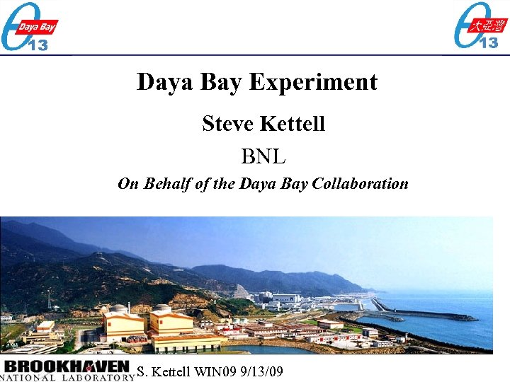 Daya Bay Experiment Steve Kettell BNL On Behalf of the Daya Bay Collaboration S.