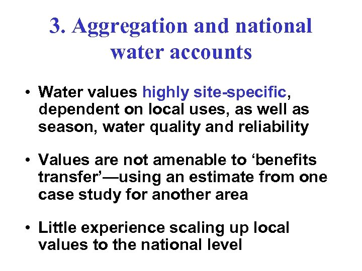 3. Aggregation and national water accounts • Water values highly site-specific, dependent on local