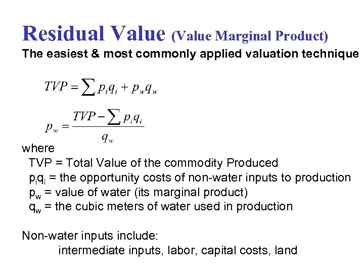 Residual Value (Value Marginal Product) The easiest & most commonly applied valuation technique where