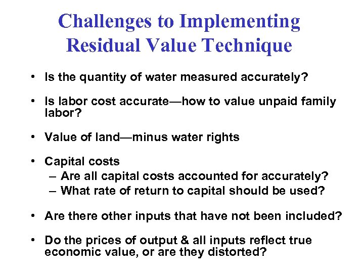 Challenges to Implementing Residual Value Technique • Is the quantity of water measured accurately?