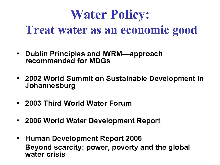 Water Policy: Treat water as an economic good • Dublin Principles and IWRM—approach recommended