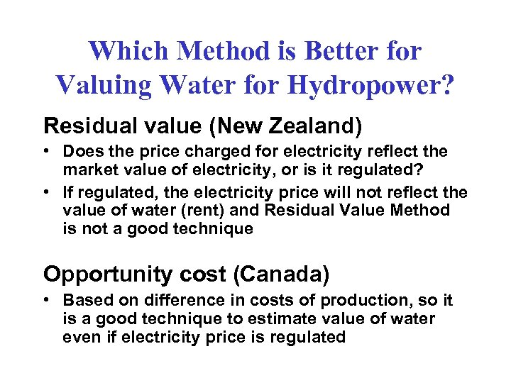 Which Method is Better for Valuing Water for Hydropower? Residual value (New Zealand) •