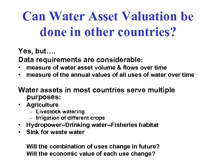 Can Water Asset Valuation be done in other countries? Yes, but…. Data requirements are