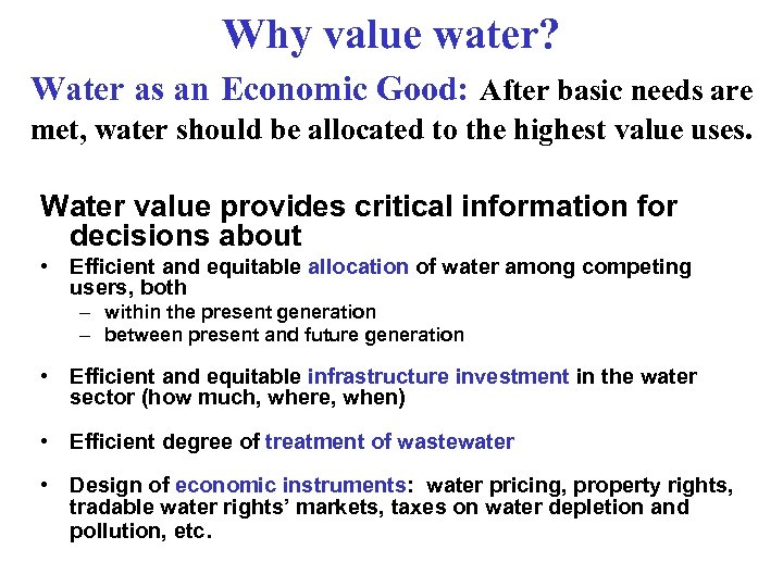 Why value water? Water as an Economic Good: After basic needs are met, water