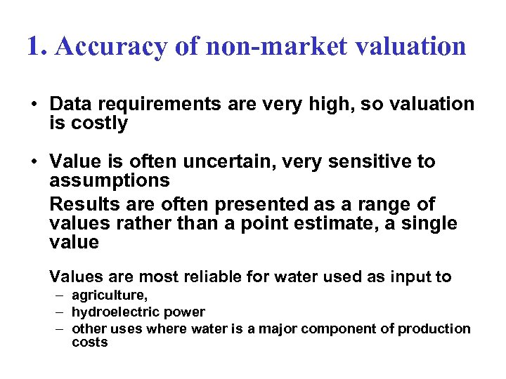 1. Accuracy of non-market valuation • Data requirements are very high, so valuation is