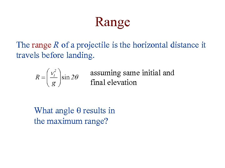 Range The range R of a projectile is the horizontal distance it travels before