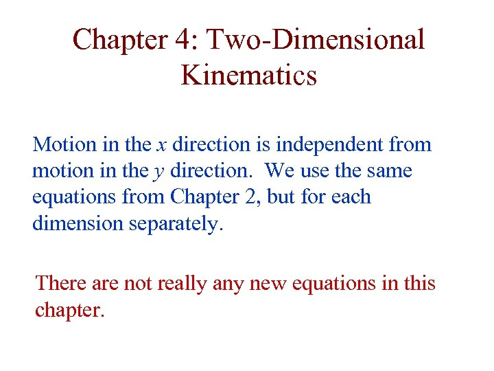 Chapter 4: Two-Dimensional Kinematics Motion in the x direction is independent from motion in