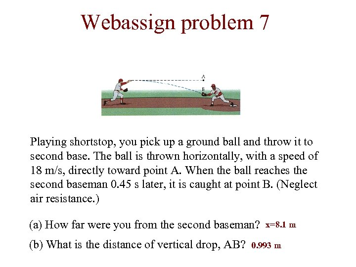Webassign problem 7 Playing shortstop, you pick up a ground ball and throw it