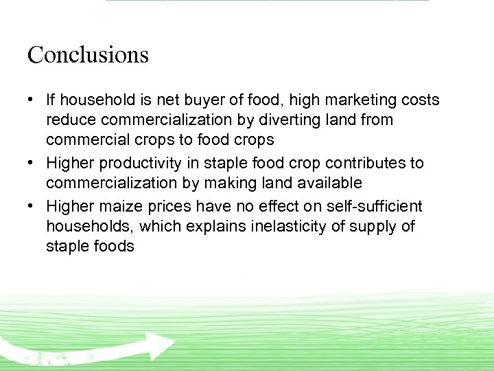 Conclusions • If household is net buyer of food, high marketing costs reduce commercialization