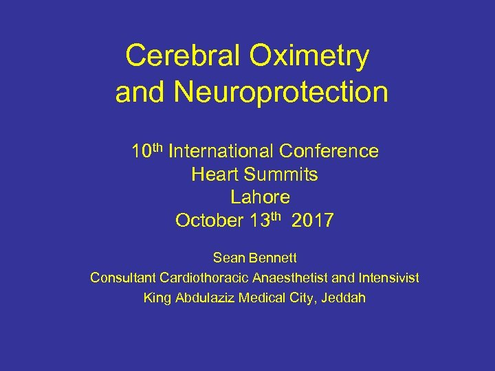 Cerebral Oximetry and Neuroprotection 10 th International Conference Heart Summits Lahore October 13 th