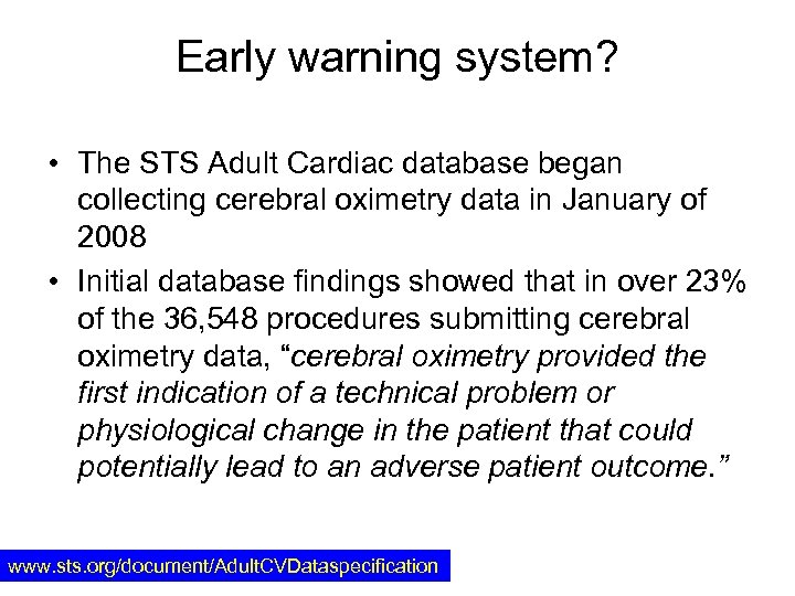 Early warning system? • The STS Adult Cardiac database began collecting cerebral oximetry data