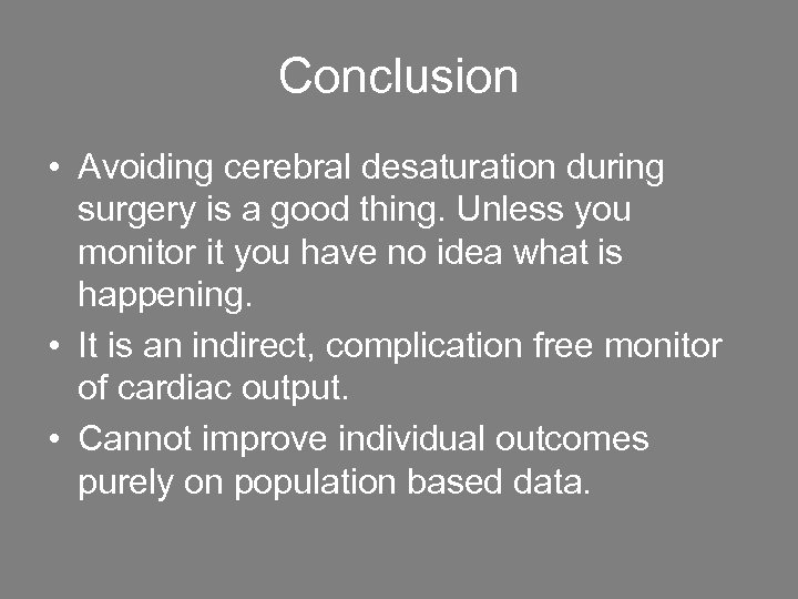 Conclusion • Avoiding cerebral desaturation during surgery is a good thing. Unless you monitor