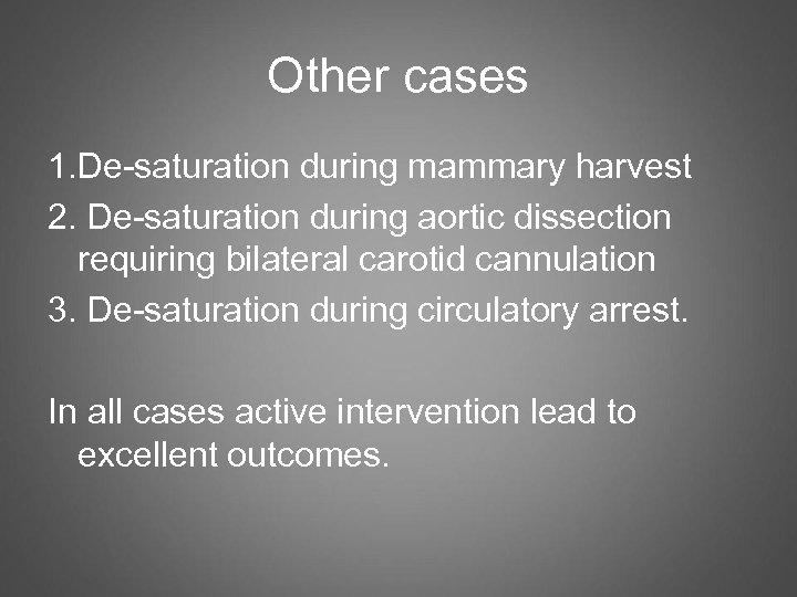 Other cases 1. De-saturation during mammary harvest 2. De-saturation during aortic dissection requiring bilateral