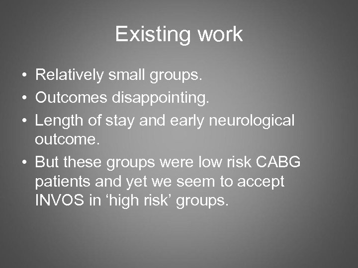 Existing work • Relatively small groups. • Outcomes disappointing. • Length of stay and