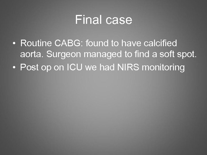 Final case • Routine CABG: found to have calcified aorta. Surgeon managed to find