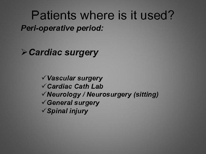 Patients where is it used? Peri-operative period: Ø Cardiac surgery üVascular surgery üCardiac Cath