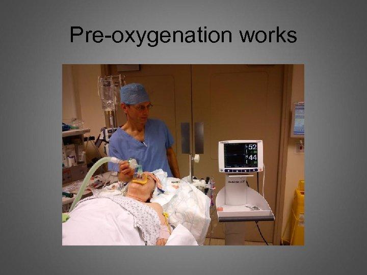 Pre-oxygenation works