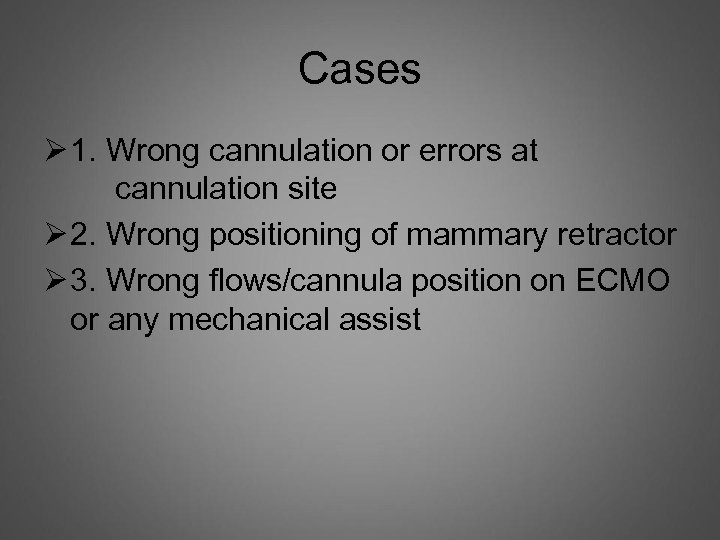 Cases Ø 1. Wrong cannulation or errors at cannulation site Ø 2. Wrong positioning