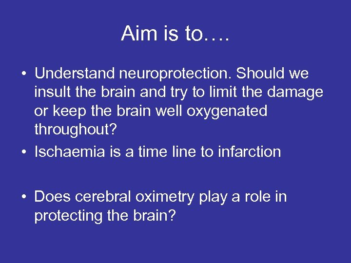 Aim is to…. • Understand neuroprotection. Should we insult the brain and try to