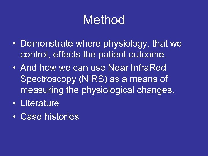 Method • Demonstrate where physiology, that we control, effects the patient outcome. • And