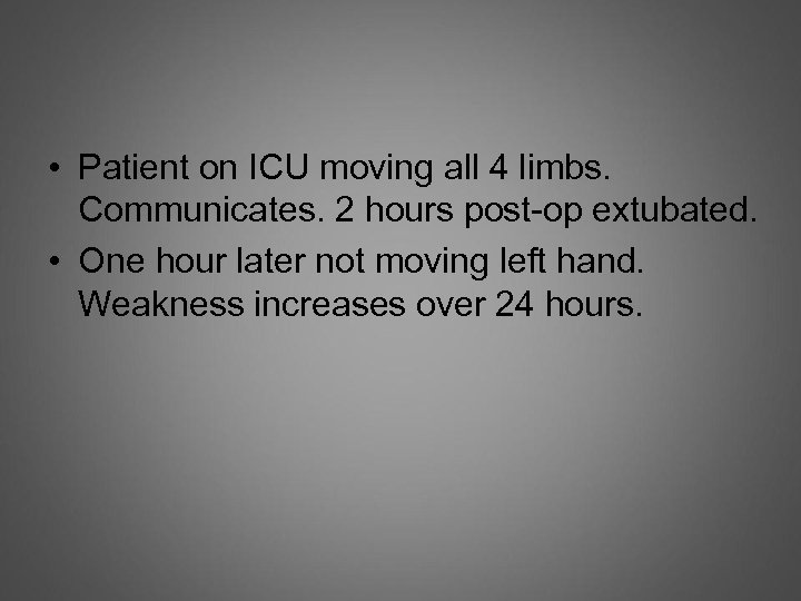 • Patient on ICU moving all 4 limbs. Communicates. 2 hours post-op extubated.