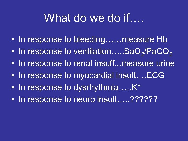 What do we do if…. • • • In response to bleeding……measure Hb In