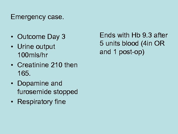 Emergency case. • Outcome Day 3 • Urine output 100 mls/hr • Creatinine 210