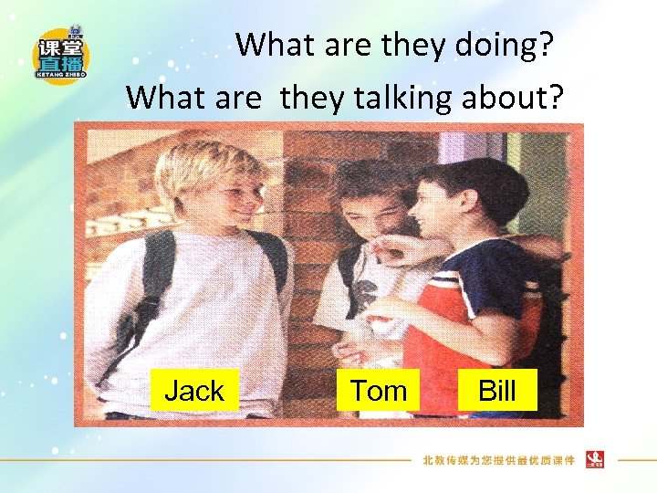 What are they doing? What are they talking about? Jack Tom Bill