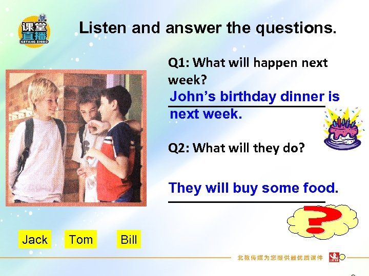 Listen and answer the questions. Q 1: What will happen next week? John's birthday
