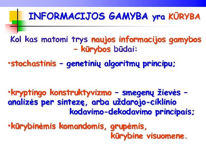 INFORMACIJOS GAMYBA yra KŪRYBA Kol kas matomi trys naujos informacijos gamybos – kūrybos būdai: