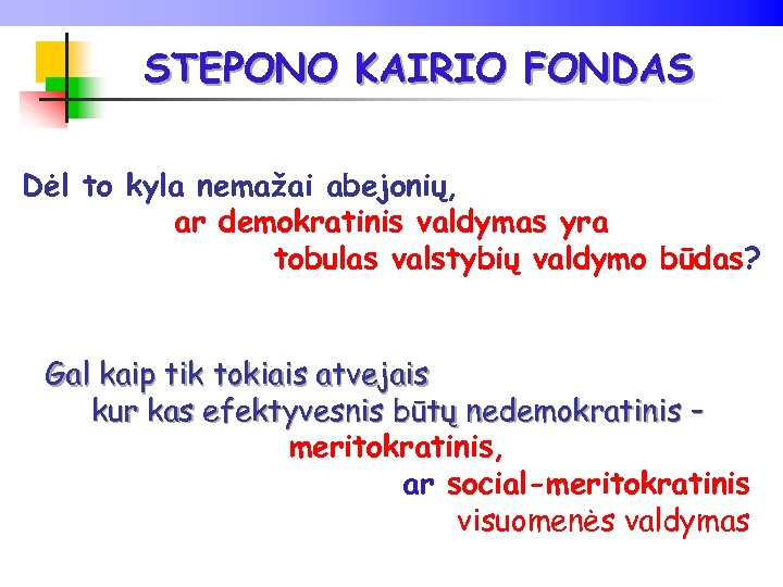 STEPONO KAIRIO FONDAS Dėl to kyla nemažai abejonių, ar demokratinis valdymas yra tobulas valstybių