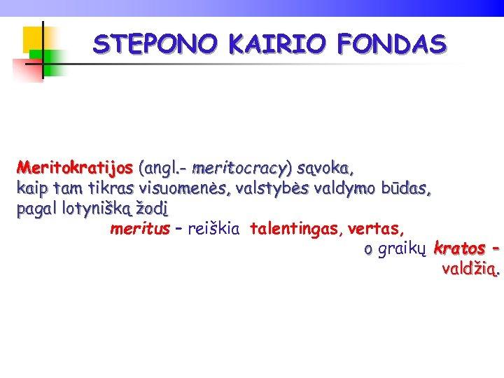 STEPONO KAIRIO FONDAS Meritokratijos (angl. - meritocracy) sąvoka, kaip tam tikras visuomenės, valstybės valdymo