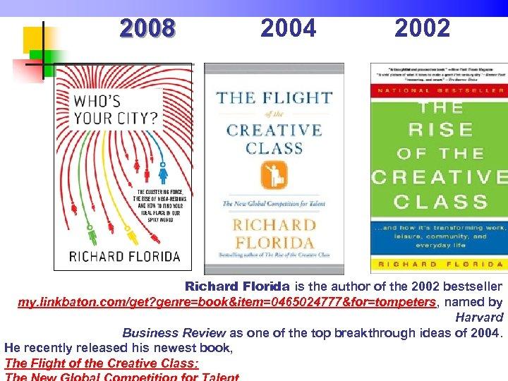 2008 2004 2002 Richard Florida is the author of the 2002 bestseller my. linkbaton.