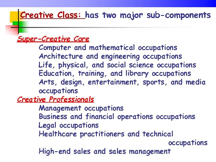 Creative Class: has two major sub-components Super-Creative Core Computer and mathematical occupations Architecture and