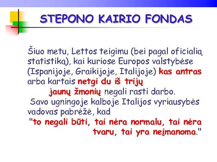 STEPONO KAIRIO FONDAS Šiuo metu, Lettos teigimu (bei pagal oficialią statistiką), kai kuriose Europos