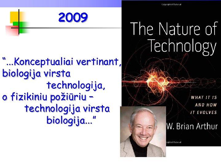 """2009 """". . . Konceptualiai vertinant, biologija virsta technologija, o fizikiniu požiūriu – technologija"""