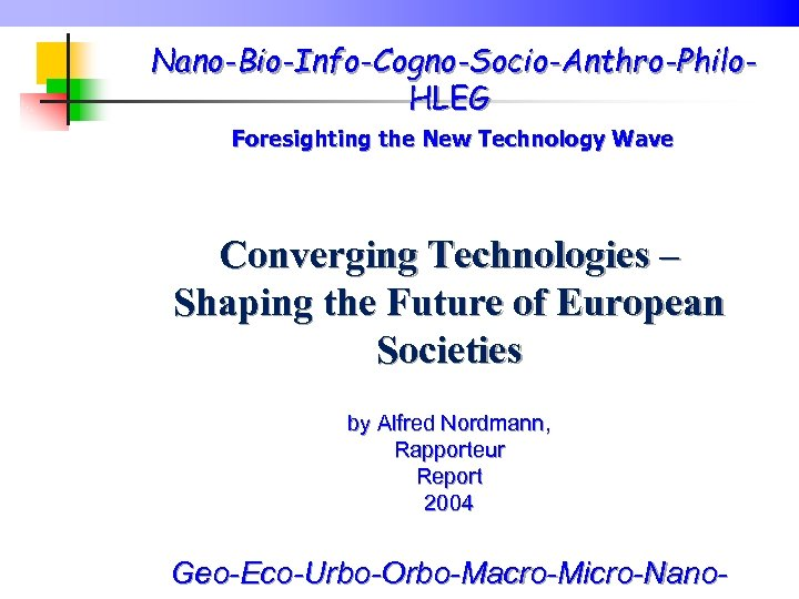 Nano-Bio-Info-Cogno-Socio-Anthro-Philo. HLEG Foresighting the New Technology Wave Converging Technologies – Shaping the Future of