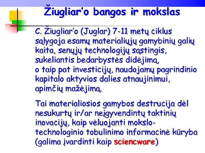 Žiugliar'o bangos ir mokslas C. Žiugliar'o (Juglar) 7 -11 metų ciklus sąlygoja esamų materialiųjų
