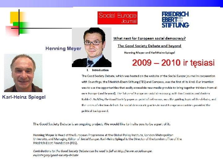 Henning Meyer 2009 – 2010 ir tęsiasi Karl-Heinz Spiegel