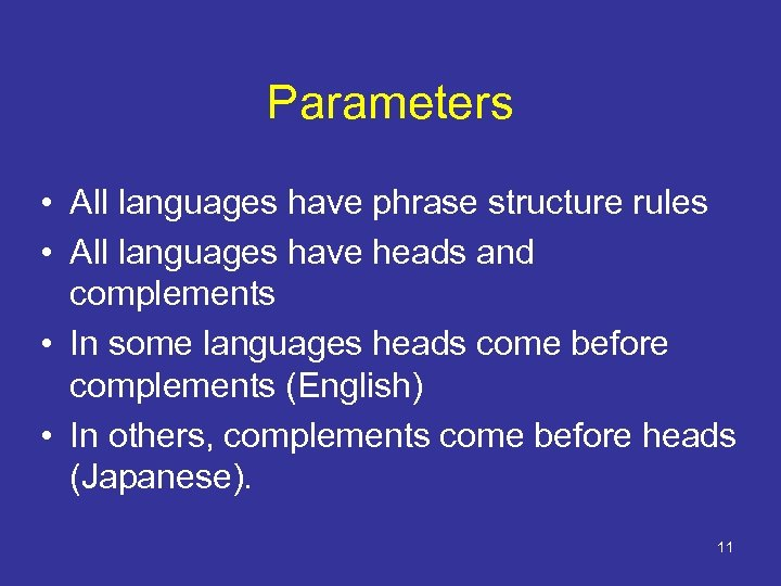 Parameters • All languages have phrase structure rules • All languages have heads and