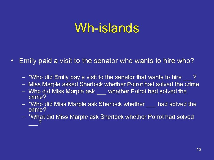 Wh-islands • Emily paid a visit to the senator who wants to hire who?