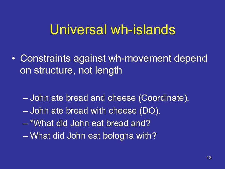 Universal wh-islands • Constraints against wh-movement depend on structure, not length – John ate