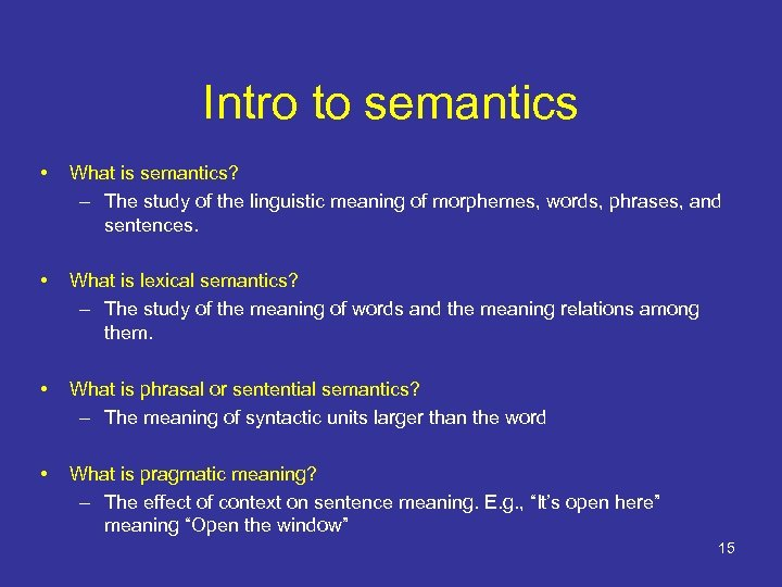 Intro to semantics • What is semantics? – The study of the linguistic meaning