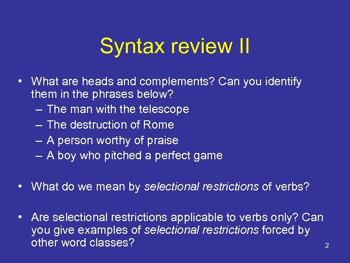 Syntax review II • What are heads and complements? Can you identify them in