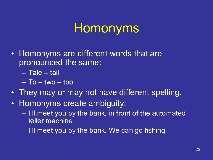 Homonyms • Homonyms are different words that are pronounced the same: – Tale –
