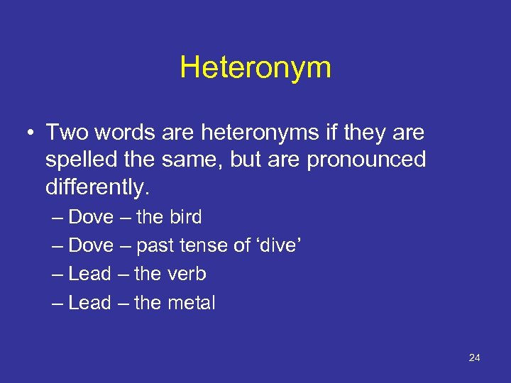 Heteronym • Two words are heteronyms if they are spelled the same, but are