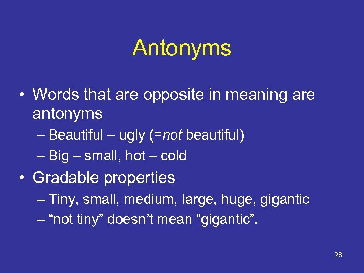 Antonyms • Words that are opposite in meaning are antonyms – Beautiful – ugly