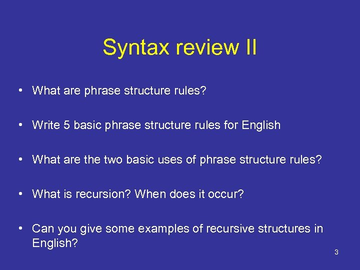 Syntax review II • What are phrase structure rules? • Write 5 basic phrase