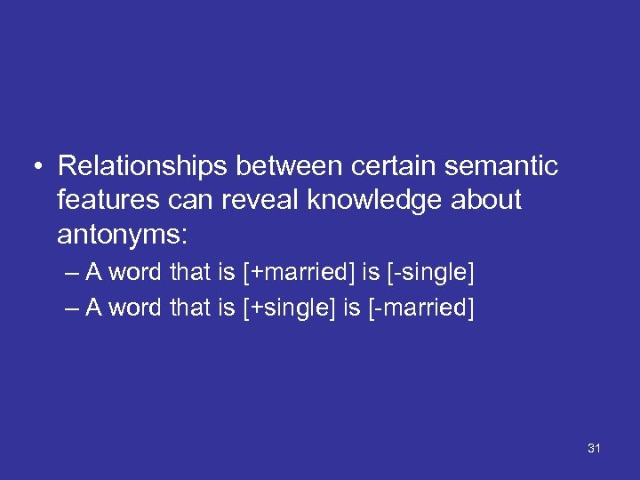 • Relationships between certain semantic features can reveal knowledge about antonyms: – A